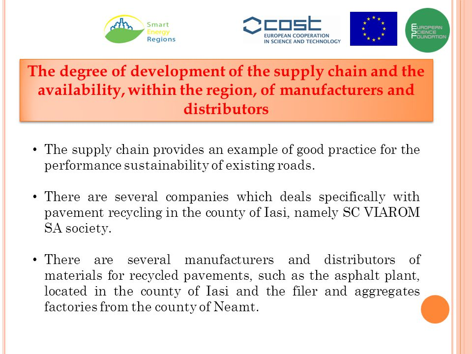 The degree of development of the supply chain and the availability, within the region, of manufacturers and distributors The supply chain provides an example of good practice for the performance sustainability of existing roads.