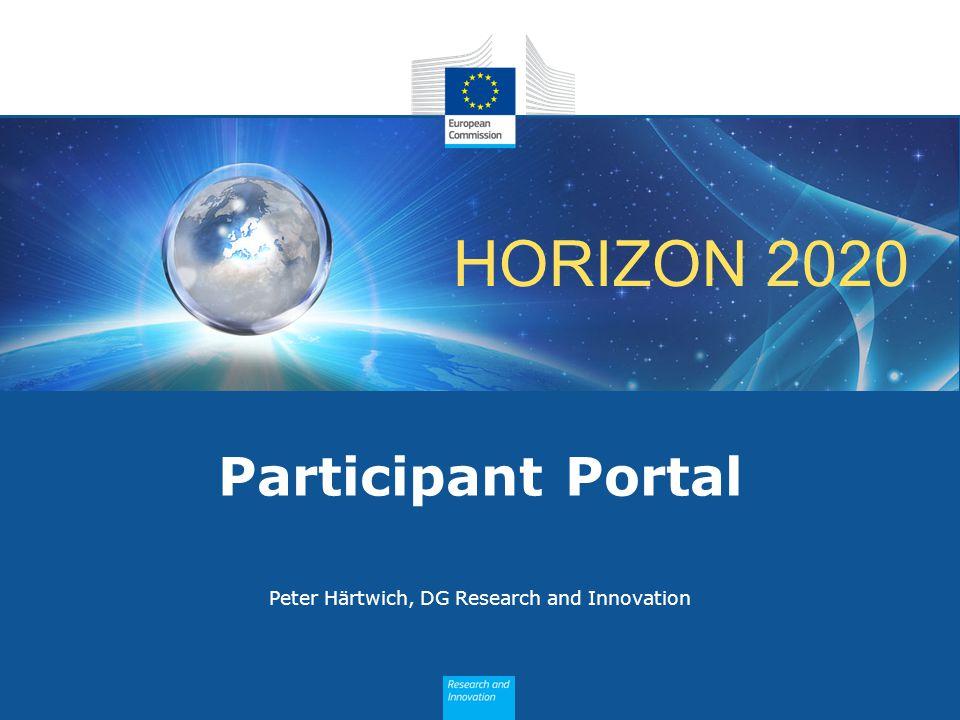 HORIZON 2020 Participant Portal Peter Härtwich, DG Research and Innovation