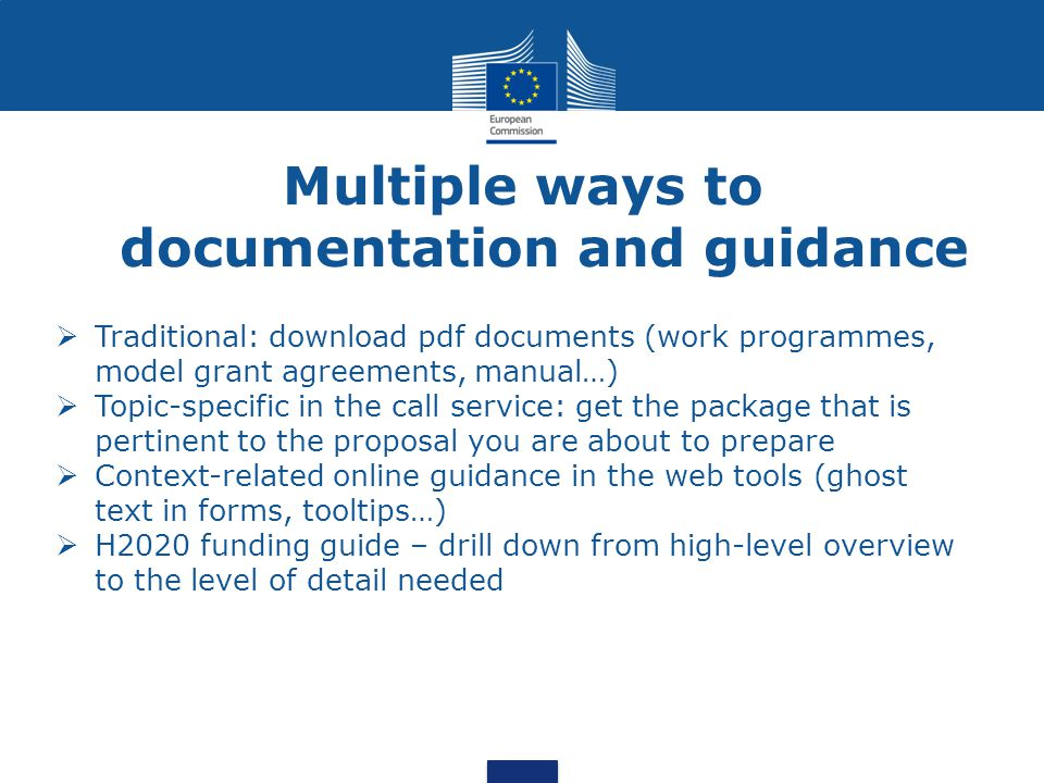 Multiple ways to documentation and guidance  Traditional: download pdf documents (work programmes, model grant agreements, manual…)  Topic-specific