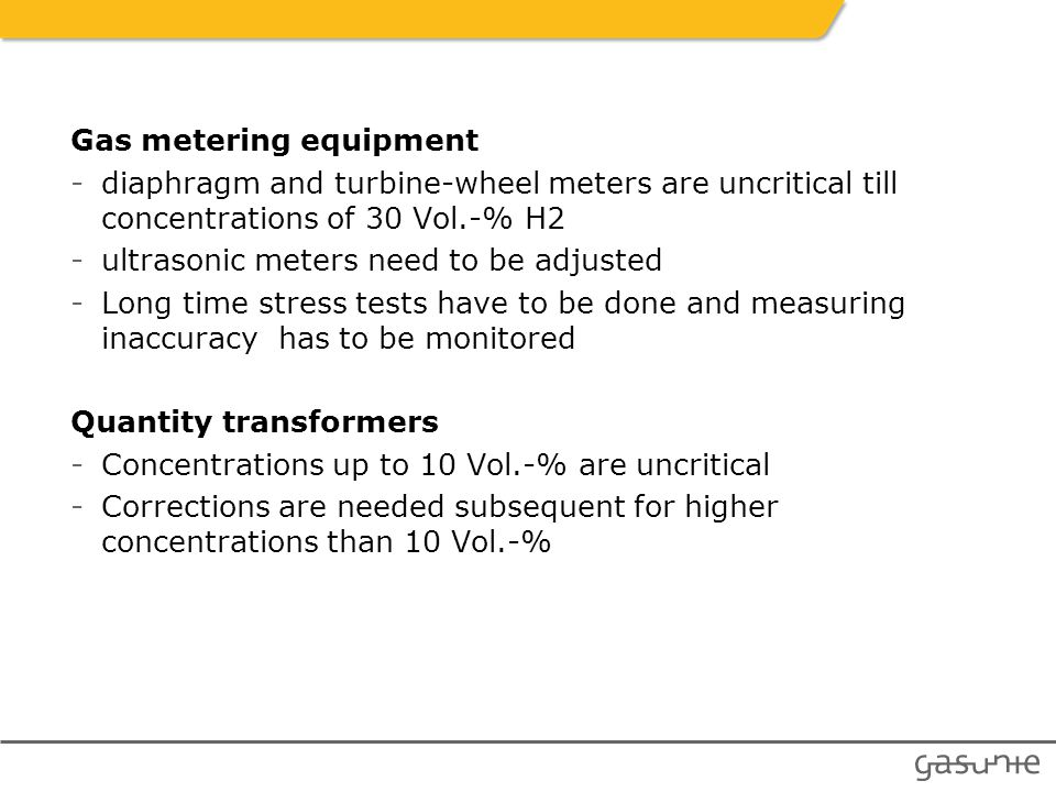 Gas metering equipment -diaphragm and turbine-wheel meters are uncritical till concentrations of 30 Vol.-% H2 -ultrasonic meters need to be adjusted -