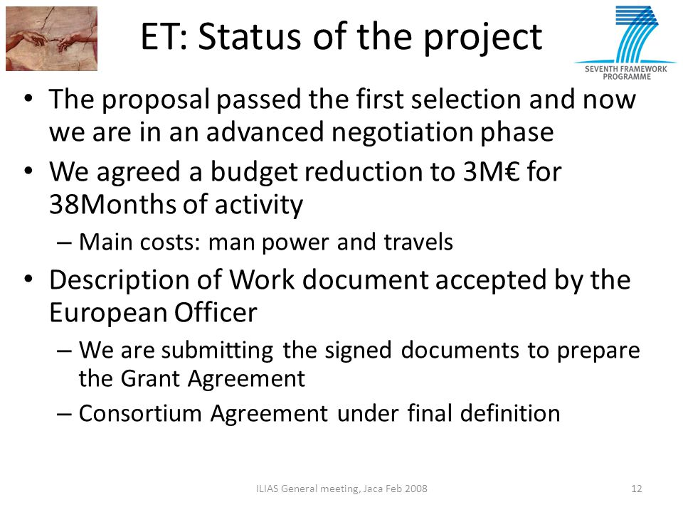 ET: Status of the project The proposal passed the first selection and now we are in an advanced negotiation phase We agreed a budget reduction to 3M€