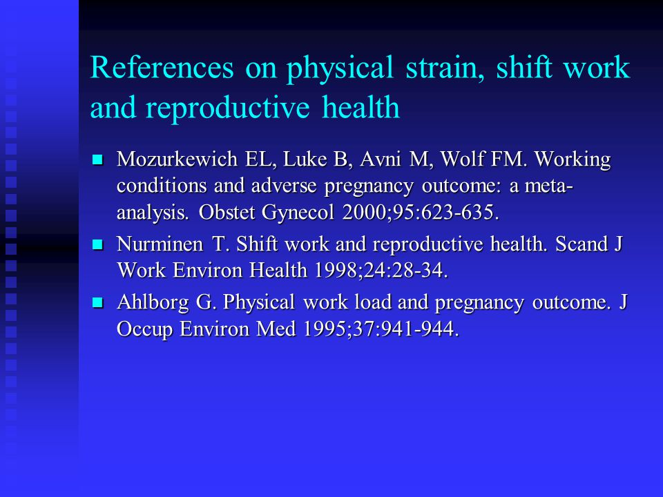 References on physical strain, shift work and reproductive health Mozurkewich EL, Luke B, Avni M, Wolf FM. Working conditions and adverse pregnancy ou