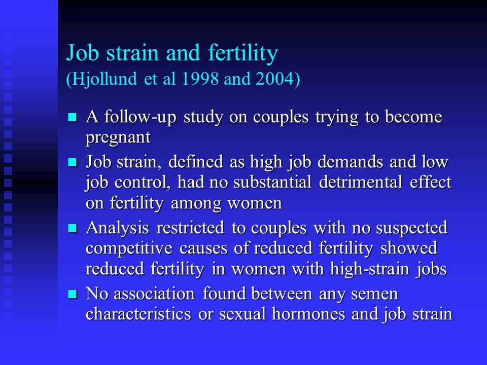 Job strain and fertility (Hjollund et al 1998 and 2004) A follow-up study on couples trying to become pregnant A follow-up study on couples trying to