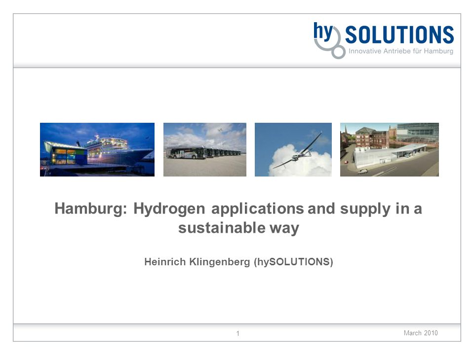 March 2010 1 Hamburg: Hydrogen applications and supply in a sustainable way Heinrich Klingenberg (hySOLUTIONS)
