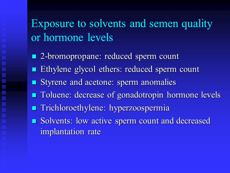 Exposure to solvents and semen quality or hormone levels 2-bromopropane: reduced sperm count 2-bromopropane: reduced sperm count Ethylene glycol ether