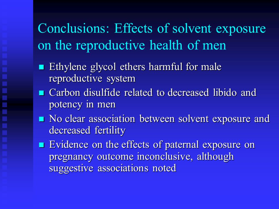 Conclusions: Effects of solvent exposure on the reproductive health of men Ethylene glycol ethers harmful for male reproductive system Ethylene glycol