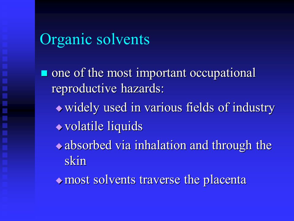 Organic solvents one of the most important occupational reproductive hazards: one of the most important occupational reproductive hazards:  widely us