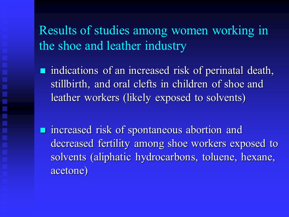 Results of studies among women working in the shoe and leather industry indications of an increased risk of perinatal death, stillbirth, and oral clef