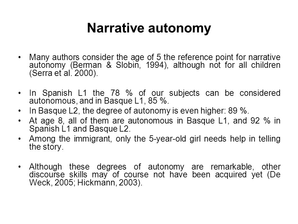 Narrative autonomy Many authors consider the age of 5 the reference point for narrative autonomy (Berman & Slobin, 1994), although not for all childre