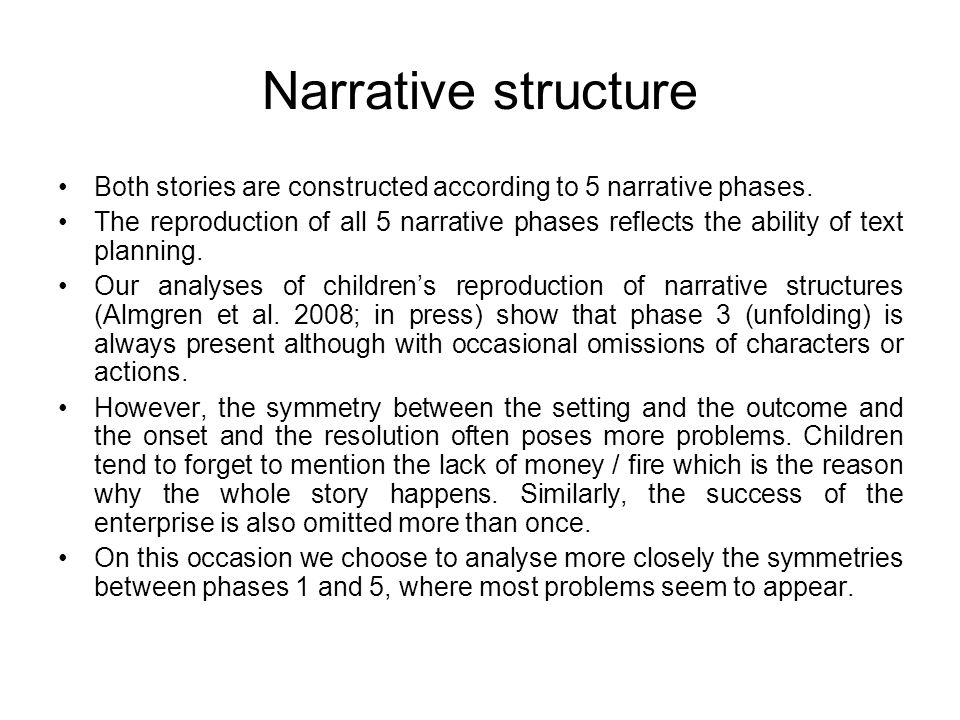 Narrative structure Both stories are constructed according to 5 narrative phases. The reproduction of all 5 narrative phases reflects the ability of t