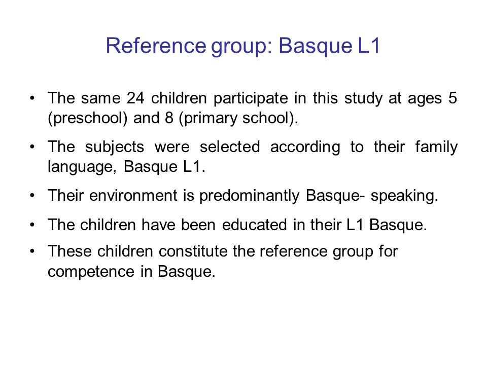 Reference group: Basque L1 The same 24 children participate in this study at ages 5 (preschool) and 8 (primary school).