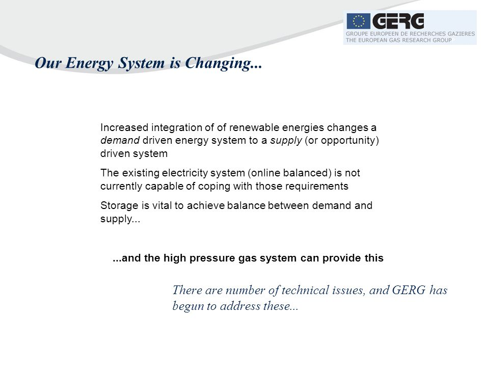 There are number of technical issues, and GERG has begun to address these... Our Energy System is Changing... Increased integration of of renewable en