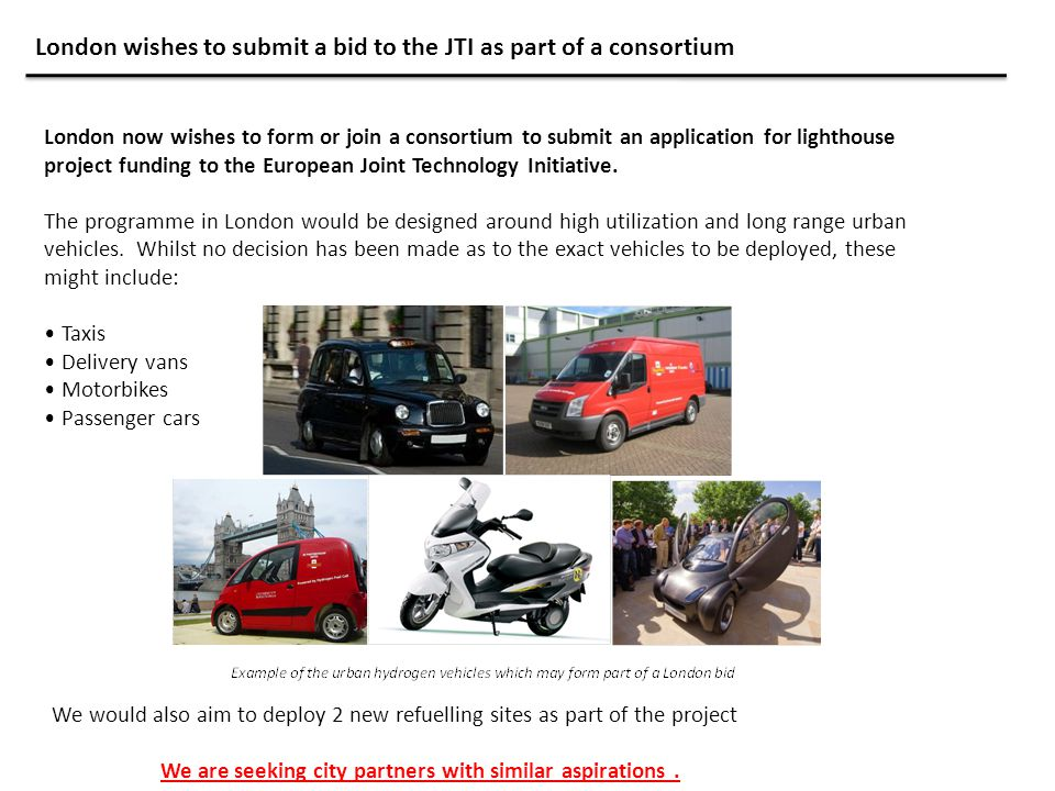 Vehicles will be selected for the proposal on the basis of: The vehicle suppliers providing match funding for the vehicle purchase Users having been identified within the range of London's urban users – where the vehicles play a clear role within their fleets Vehicle suppliers having a clear business plan which leads to vehicles available for purchase in London by 2015 A minimum of 10 vehicles from a single provider London also wishes to promote national industry development through the project.
