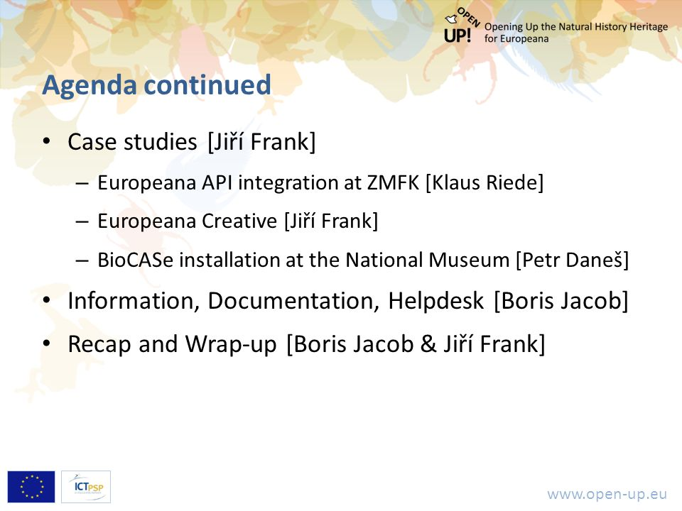 www.open-up.eu Agenda continued Case studies [Jiří Frank] – Europeana API integration at ZMFK [Klaus Riede] – Europeana Creative [Jiří Frank] – BioCAS