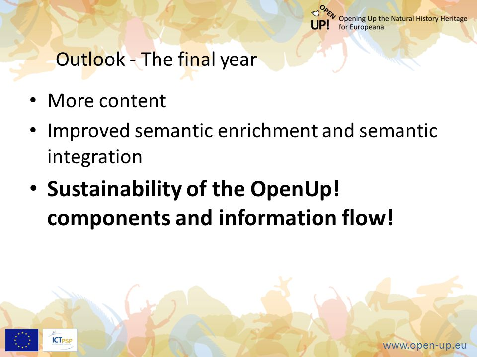 www.open-up.eu Outlook - The final year More content Improved semantic enrichment and semantic integration Sustainability of the OpenUp! components an