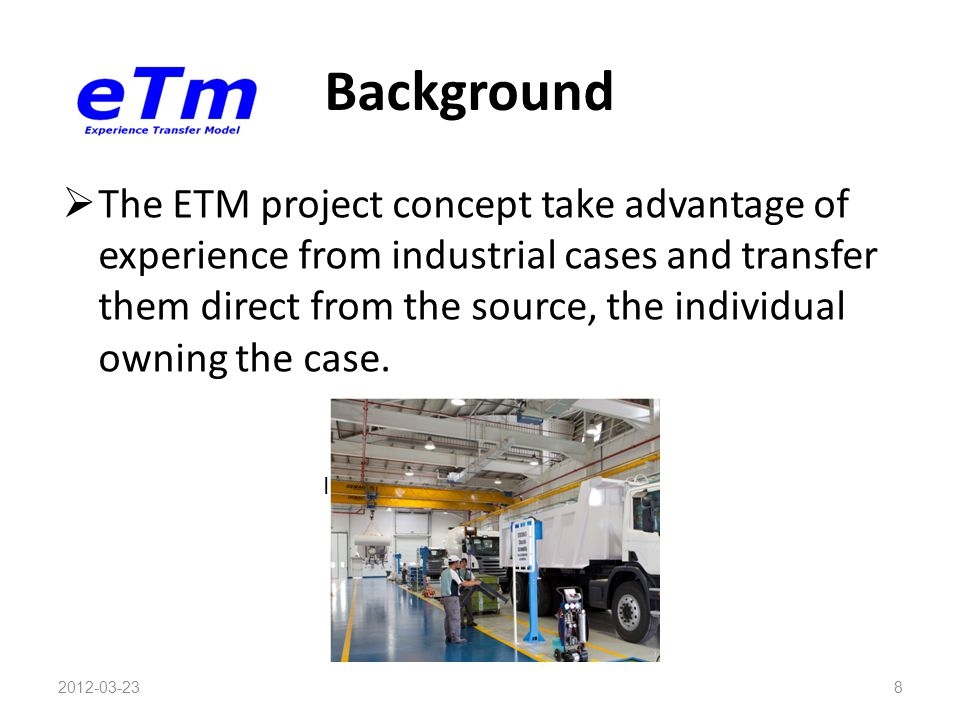 Background  The ETM project concept take advantage of experience from industrial cases and transfer them direct from the source, the individual ownin