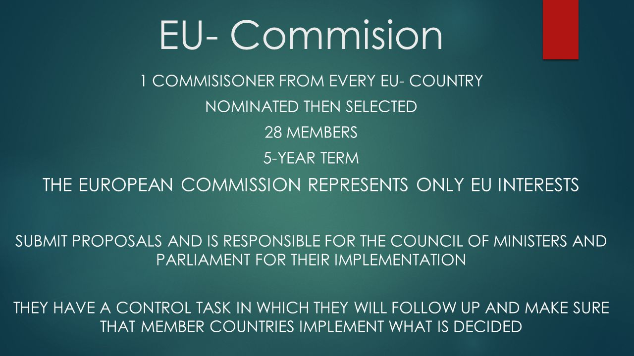 EUROPEAN PARLIAMENT CONSISTS OF MEMBERS FROM ALL EU- COUNTRIES DIRECTLY ELECTED BY EU VOTERS 766 MEMBERS 5-YEAR TERM PARLIAMENT REPRESENTING THE CITIZENS IN THE EU PARLIAMENT WILL ALLOW FOR ELECTION COMMISSION WITH EU- COUNCIL DECIDE ON THE PROPOSAL COMING FROM THE COMMISSION