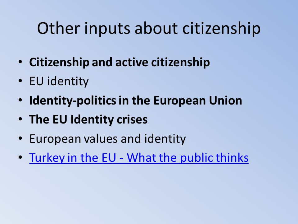 Other inputs about citizenship Citizenship and active citizenship EU identity Identity-politics in the European Union The EU Identity crises European