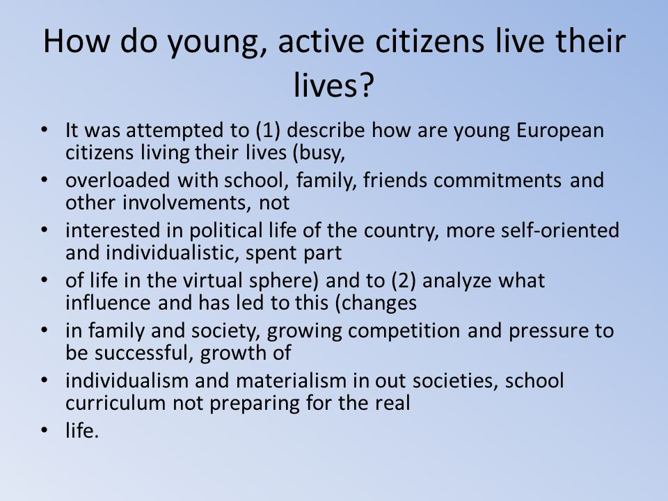 How do young, active citizens live their lives? It was attempted to (1) describe how are young European citizens living their lives (busy, overloaded