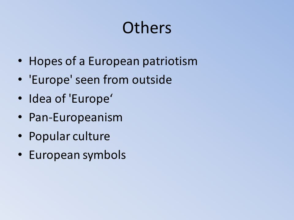 Others Hopes of a European patriotism 'Europe' seen from outside Idea of 'Europe' Pan-Europeanism Popular culture European symbols