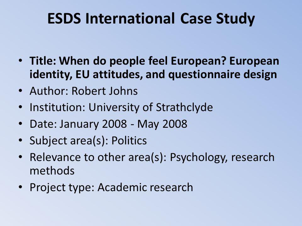 ESDS International Case Study Title: When do people feel European? European identity, EU attitudes, and questionnaire design Author: Robert Johns Inst