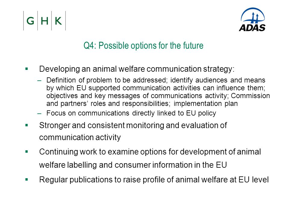  Developing an animal welfare communication strategy: –Definition of problem to be addressed; identify audiences and means by which EU supported comm