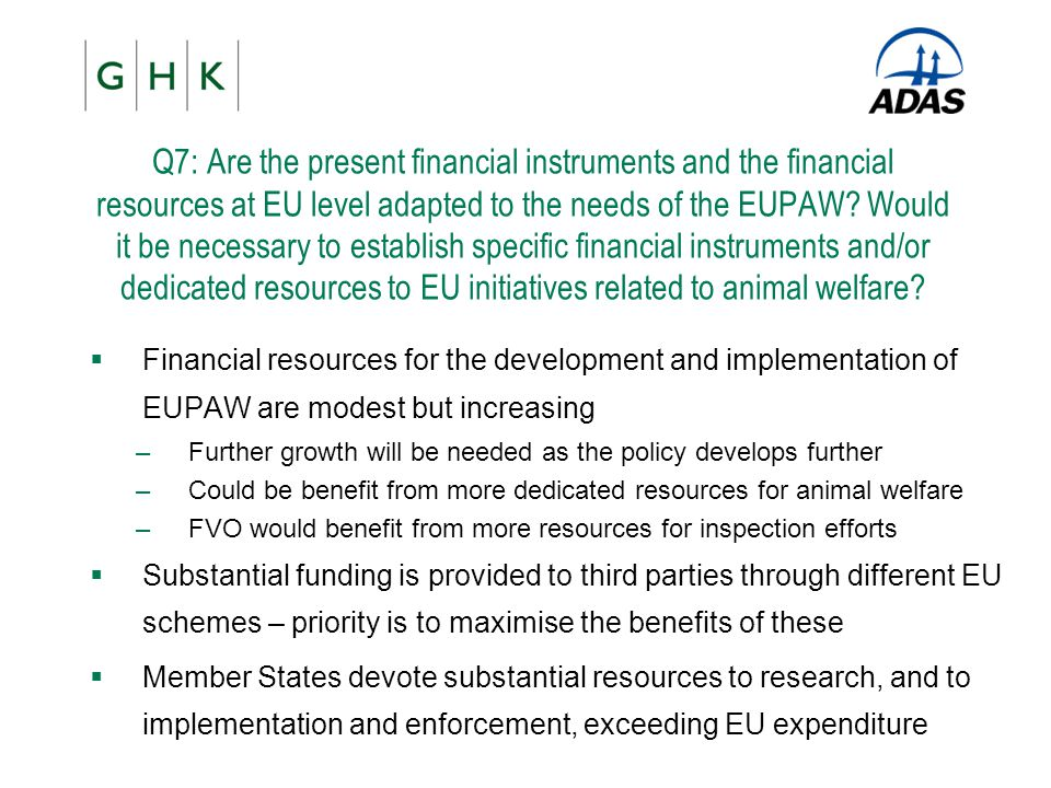 Q7: Are the present financial instruments and the financial resources at EU level adapted to the needs of the EUPAW? Would it be necessary to establis