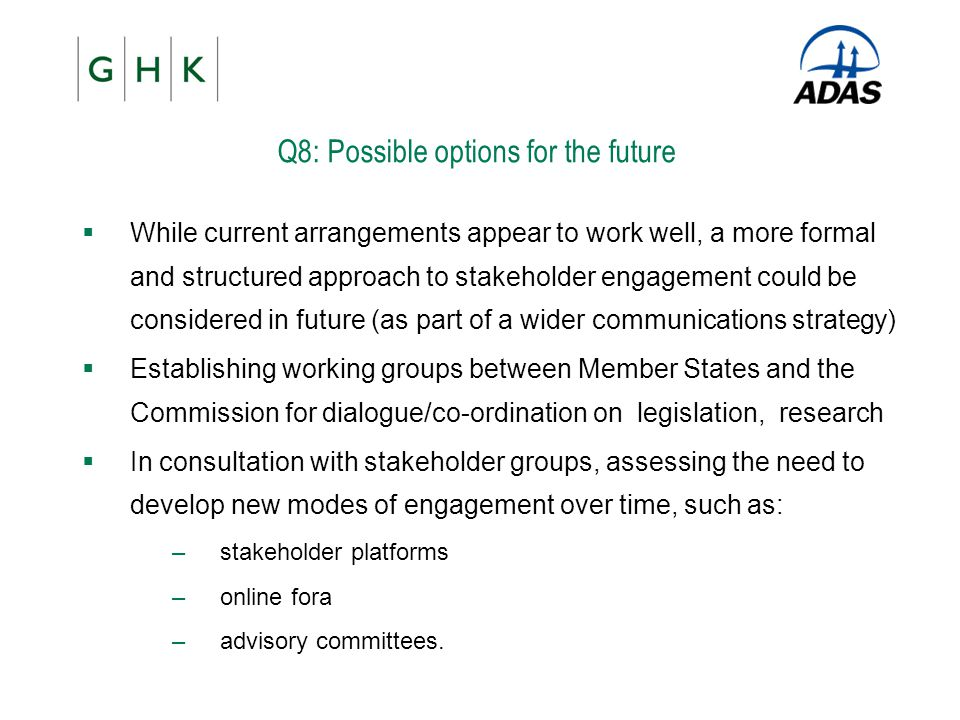 Q8: Possible options for the future  While current arrangements appear to work well, a more formal and structured approach to stakeholder engagement
