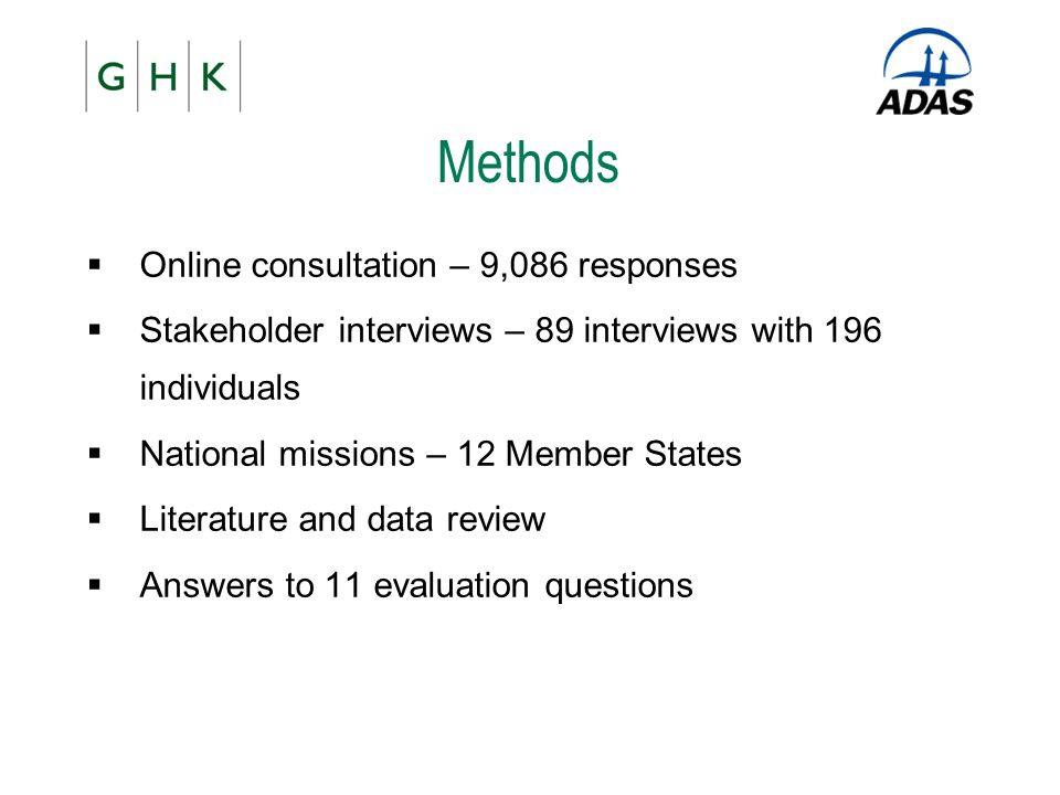 Methods  Online consultation – 9,086 responses  Stakeholder interviews – 89 interviews with 196 individuals  National missions – 12 Member States 