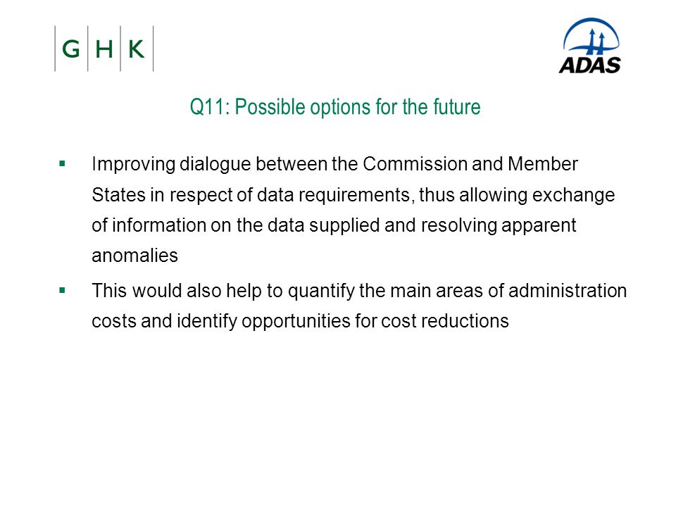 Q11: Possible options for the future  Improving dialogue between the Commission and Member States in respect of data requirements, thus allowing exch