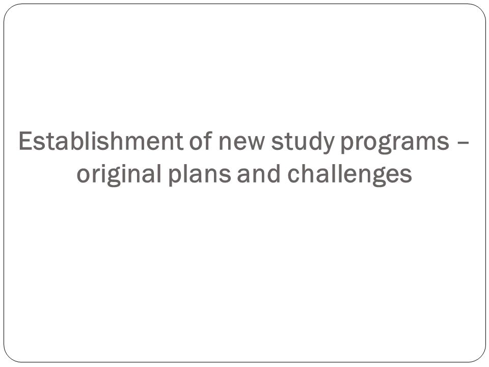 Establishment of new study programs – original plans and challenges