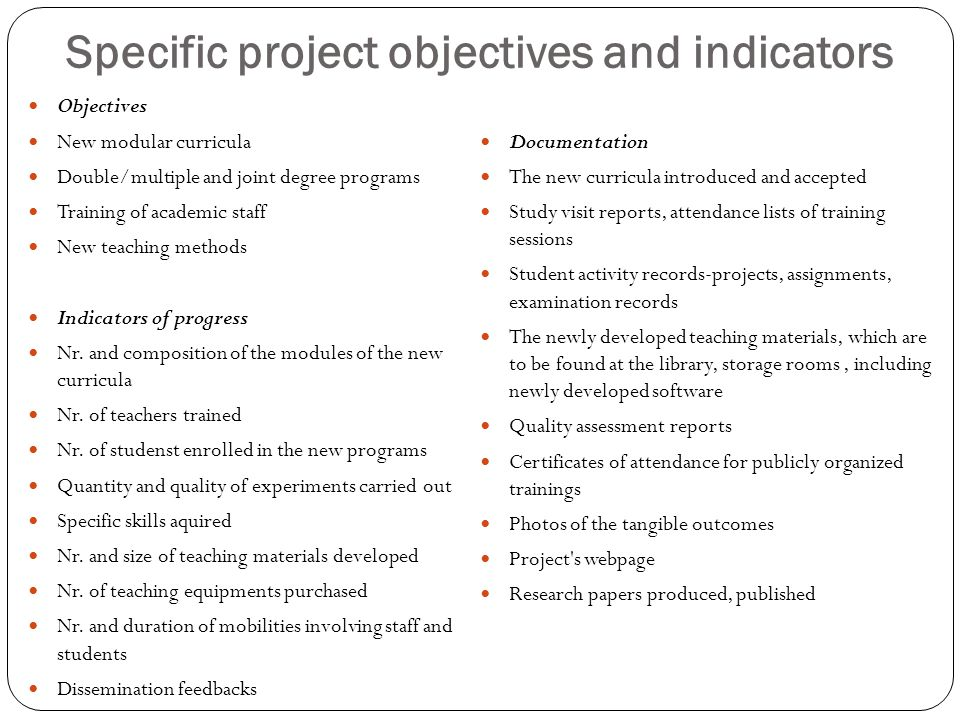 Specific project objectives and indicators Objectives New modular curricula Double/multiple and joint degree programs Training of academic staff New teaching methods Indicators of progress Nr.