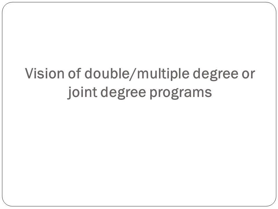 Vision of double/multiple degree or joint degree programs