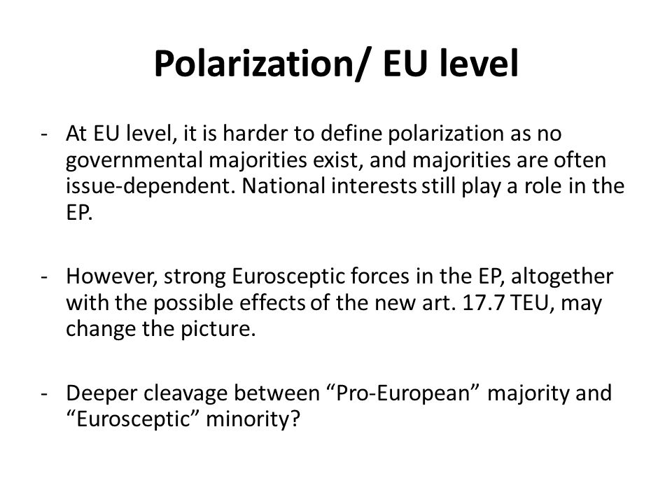 Polarization/ EU level -At EU level, it is harder to define polarization as no governmental majorities exist, and majorities are often issue-dependent.