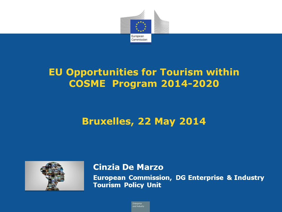 Diversifying the EU tourism offer and products – Sustainable transnational tourism products Overall Objective: to support the enhancement and promotion of sustainable transnational thematic tourism products - by improving their visibility and market uptake - so as to contribute to the development and promotion of sustainable tourism in Europe Key elements of the proposals: promotion of a concrete transnational thematic tourism product based on a certain type of tourism (theme) - SUSTAINABILITY -BE TRANSNATIONAL (5 countries + cooperation between SMEs & local public authorities) - BE THEMATIC - HAVE HIGH POTENTIAL FOR SUSTAINABLE TOURISM DEVELOPMENT - HAVE A ROBUST BUSINESS PLAN Budget: 1.000.000€ - co-financement of up to 75% around 250.000€/project => 4/5 projects granted Calendar: - publication in May 2014 (tentative) - submission by August 2014 - 12