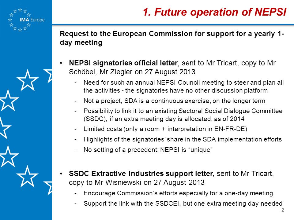 3 Grant request submitted to European Commission on 20 June 2013 DG EMPL Budget Line 04.03.03.01 - Industrial relations and social dialogue Call for Proposals VP/2013/001 Amount of EC grant requested: €198 400 (total project €208 590) Applicant and mono-beneficiary: IMA-Europe Supporting EU social partner organisation: IndustriALL 16 Associate organisations: Employees: industriAll-European Trade Union Employers: GlassFibreEurope (Glass Fibre), BIBM (Precast Concrete), CAEF (Foundry), CEEMET (Metal, Engineering and Technology-Based Industries), CEMBUREAU (Cement), CERAME-UNIE (Ceramics), EMO (Mortar), EUROMINES (Mining), EUROROC (Natural Stones), ESGA (Special Glass), EXCA (Expanded Clay), FEVE (Container Glass), Glass for Europe (Flat Glass), UEPG (Aggregates) 2.