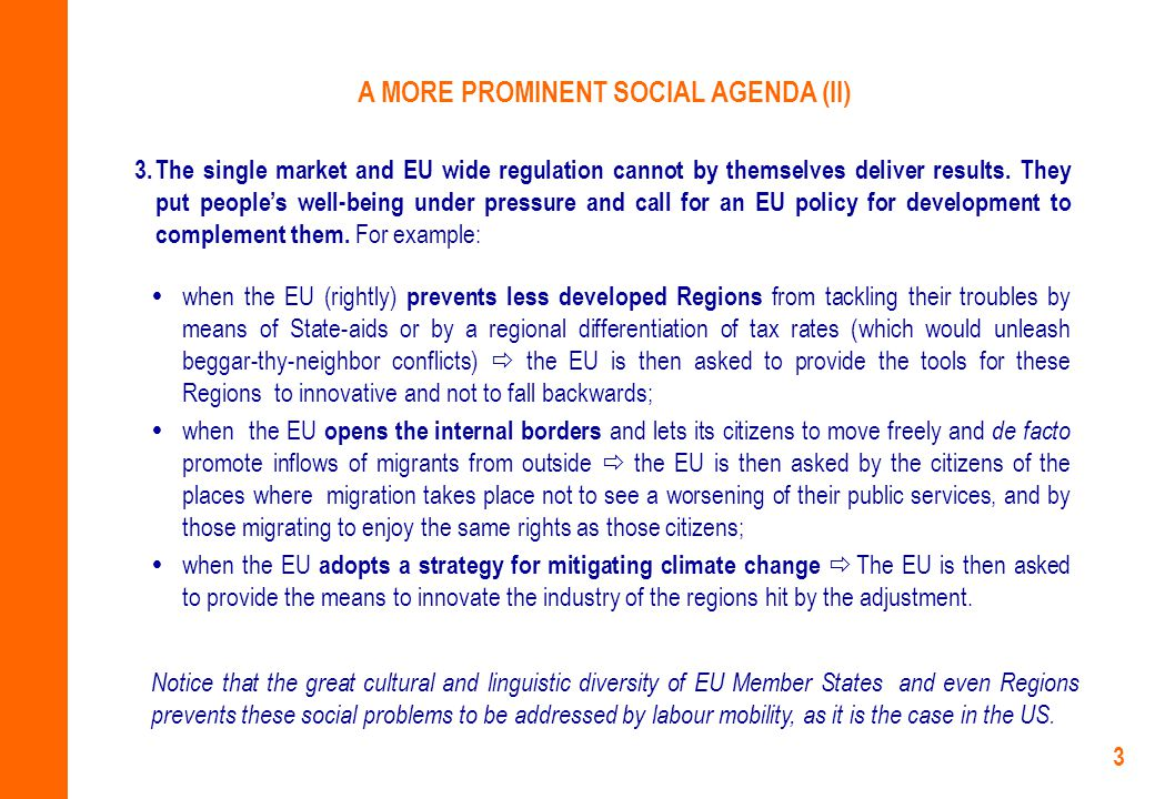 3 A MORE PROMINENT SOCIAL AGENDA (II) 3. The single market and EU wide regulation cannot by themselves deliver results. They put people's well-being u