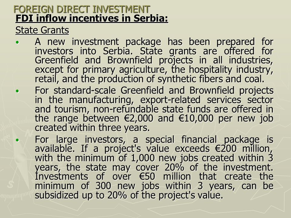 FOREIGN DIRECT INVESTMENT FDI inflow incentives in Serbia: State Grants A new investment package has been prepared for investors into Serbia. State gr
