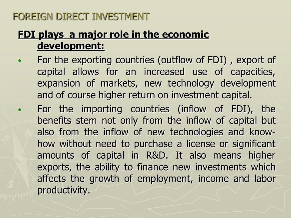 FOREIGN DIRECT INVESTMENT Defining FDI: FDI can be defined as an investment made by a resident of one economy in another economy.