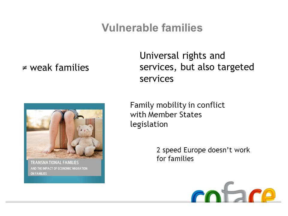 Vulnerable families ≠ weak families Universal rights and services, but also targeted services Family mobility in conflict with Member States legislati