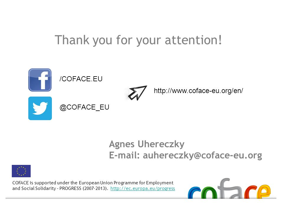 Thank you for your attention! COFACE is supported under the European Union Programme for Employment and Social Solidarity – PROGRESS (2007-2013). http
