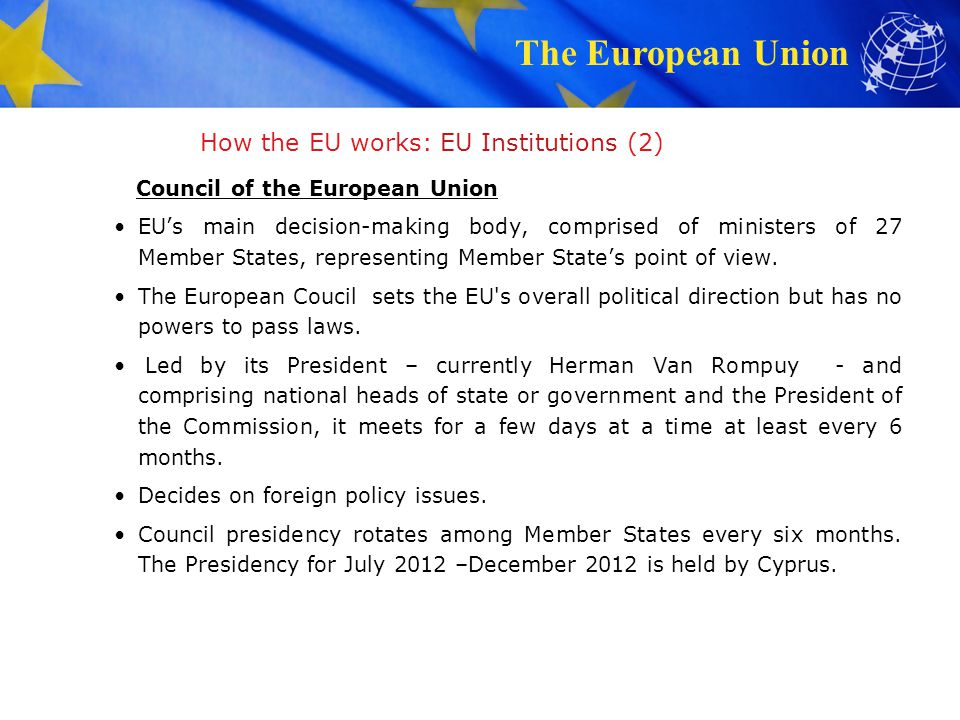 The European Union European Parliament Directly elected by the member states MEPs represent European citizens in the European Parliament Voice of European citizens – members elected for five-year terms.