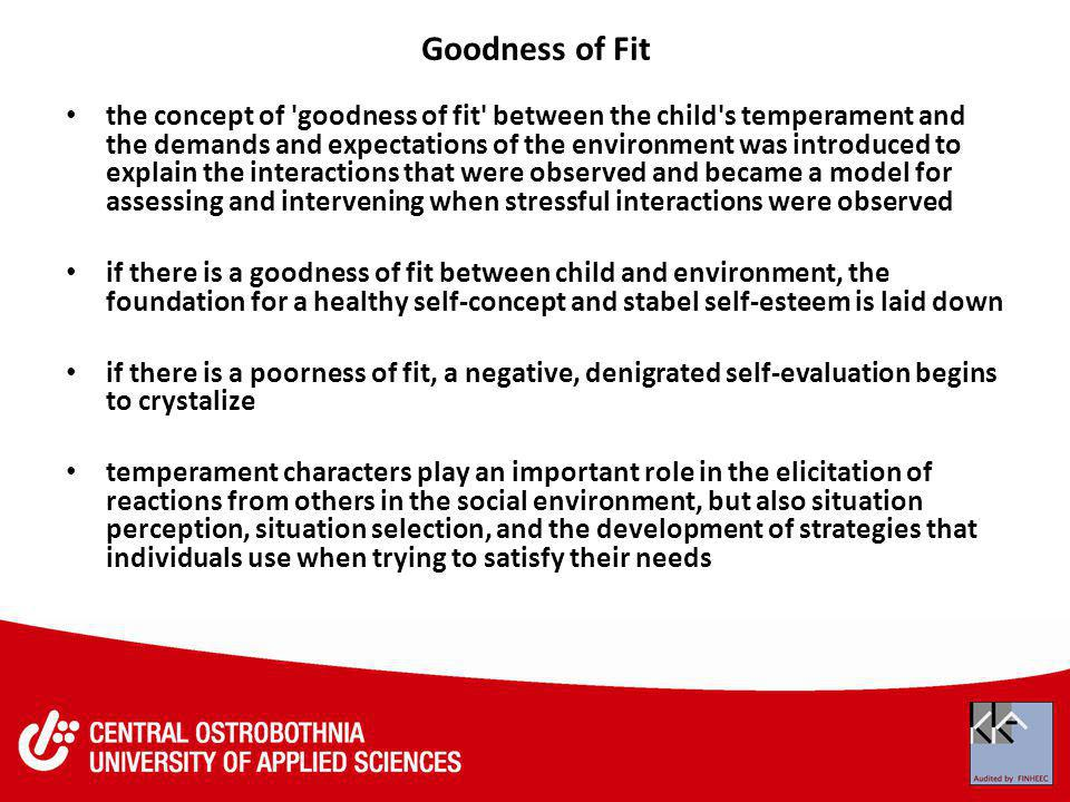 Goodness of Fit the concept of 'goodness of fit' between the child's temperament and the demands and expectations of the environment was introduced to