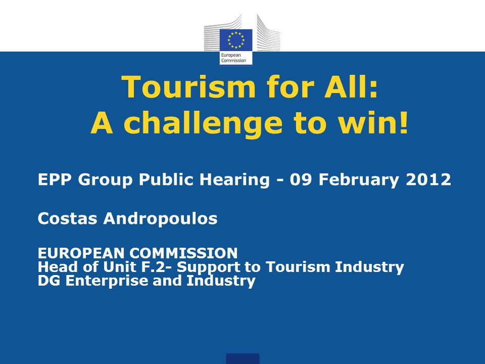 Preparatory Action Tourism for ALL Budget from EP in 2012: € 1 million Objectives: -To raise awareness - To disseminate and reward best practices - To improve skills -To foster innovative solutions -To promote more accessible services and facilities -To incentivise and reward accessibility efforts