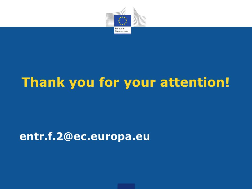 Thank you for your attention! entr.f.2@ec.europa.eu