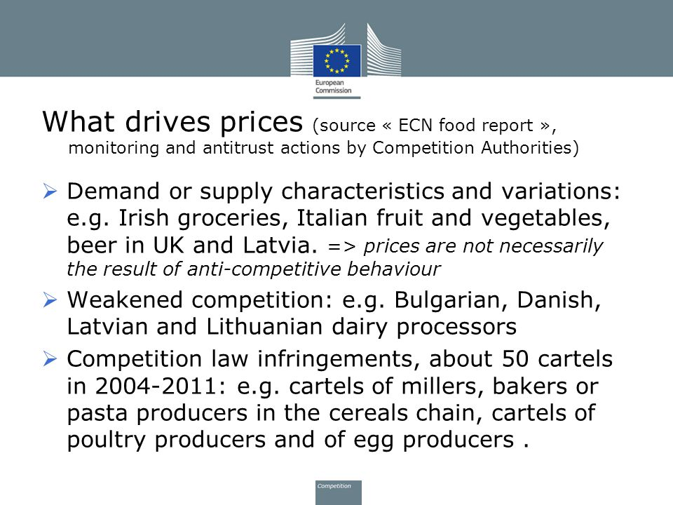 What drives prices (source « ECN food report », monitoring and antitrust actions by Competition Authorities)  Demand or supply characteristics and va