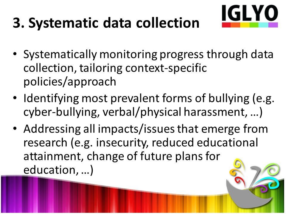 3. Systematic data collection Systematically monitoring progress through data collection, tailoring context-specific policies/approach Identifying mos