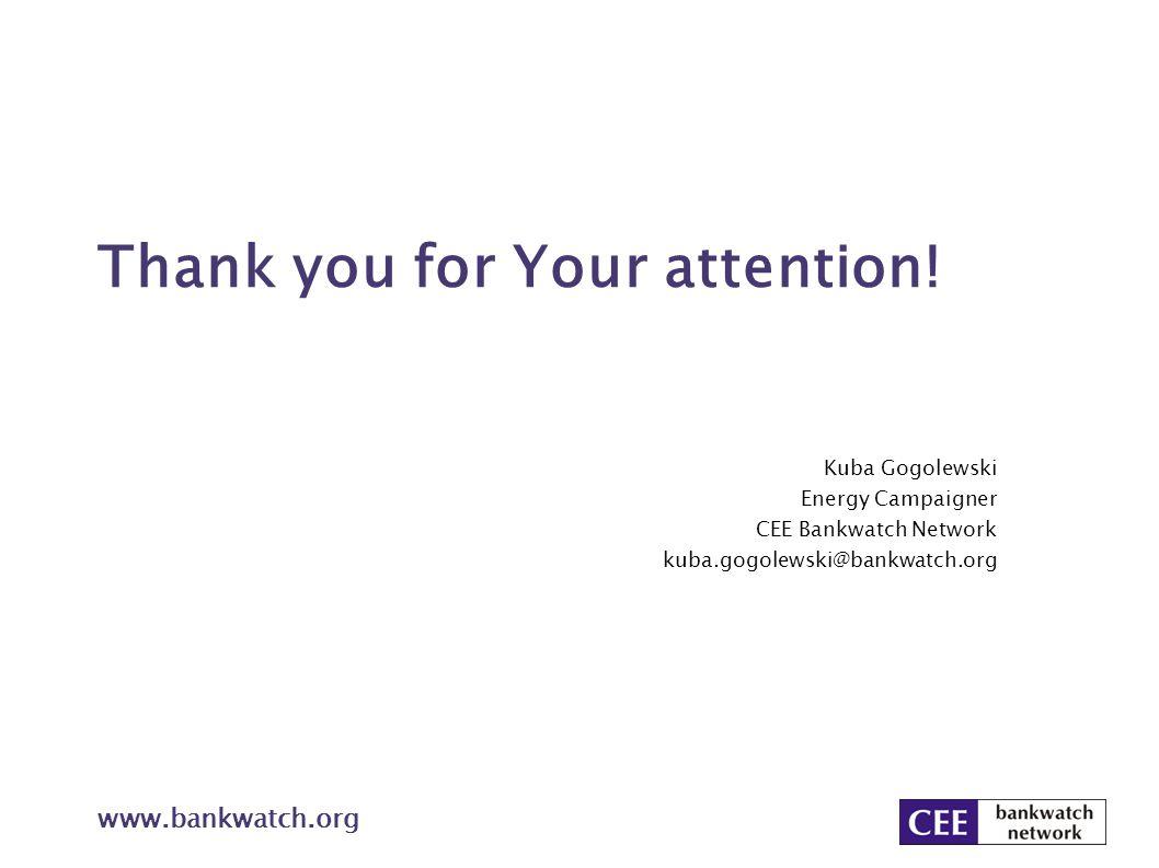 Thank you for Your attention! Kuba Gogolewski Energy Campaigner CEE Bankwatch Network kuba.gogolewski@bankwatch.org www.bankwatch.org