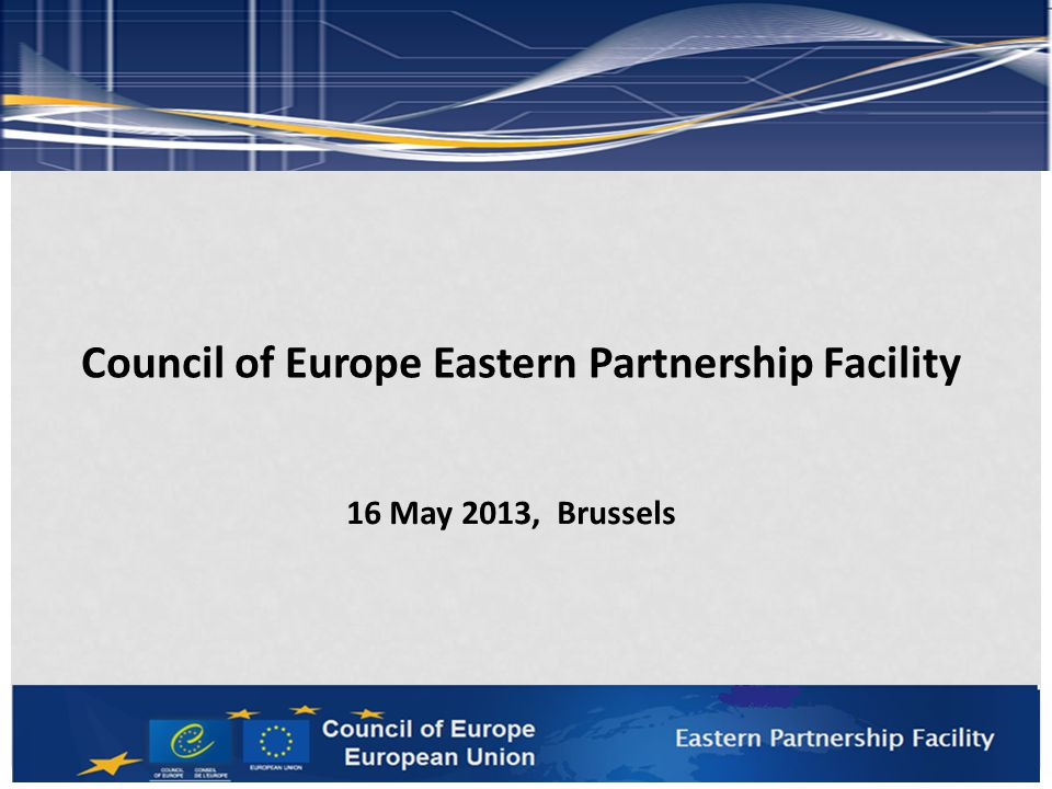 Council of Europe Eastern Partnership Facility 16 May 2013, Brussels