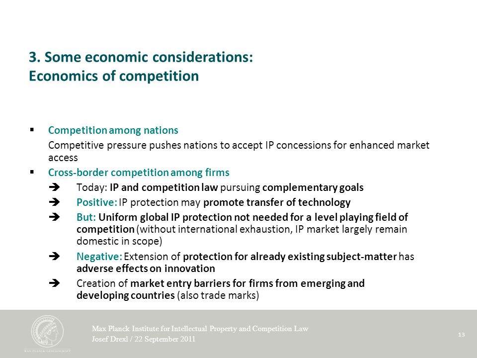 Max Planck Institute for Intellectual Property and Competition Law Josef Drexl / 22 September 2011 13 3.